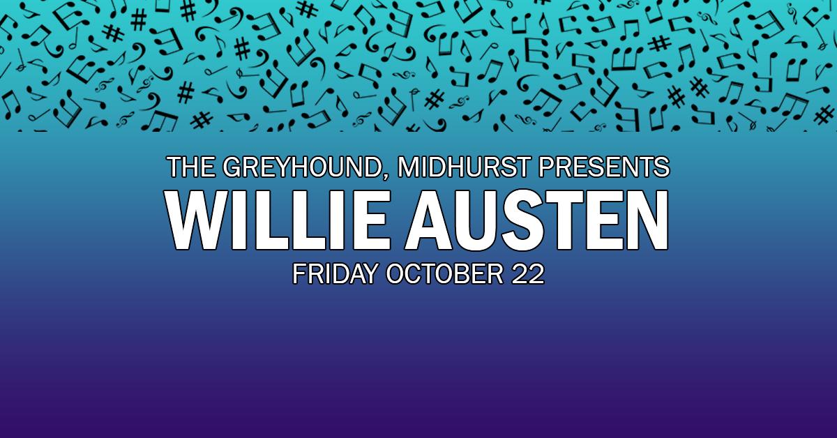 The Greyhound, Midhurst Presents Willie Austen